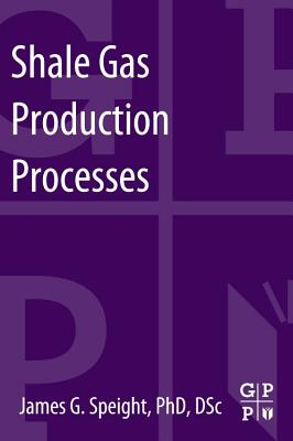 Shale Gas Production Processes By Speight, James G.